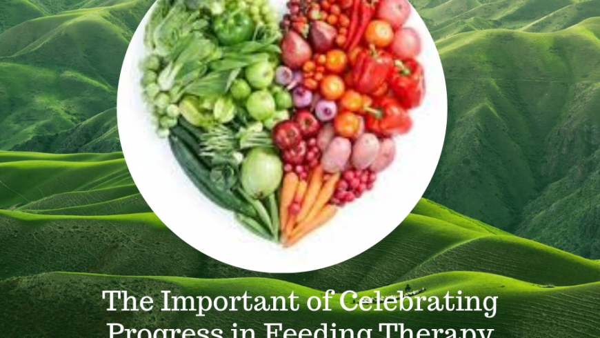 The Important of Celebrating Progress in Feeding Therapy