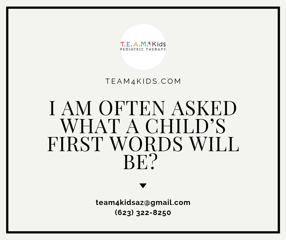 I Am Often Asked What a Child's First Words Will Be? | In Peoria AZ