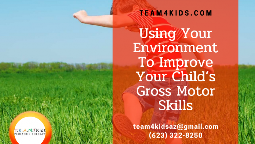 Using Your Environment To Improve Your Child's Gross Motor Skills